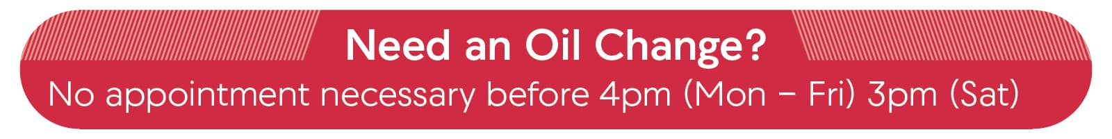 No appointment necessary for oil changes before 4pm.