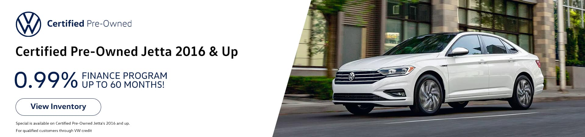 Certified Pre-Owned Jetta 2016 & Up, New 0.99% Finance Program Up to 60 Months!