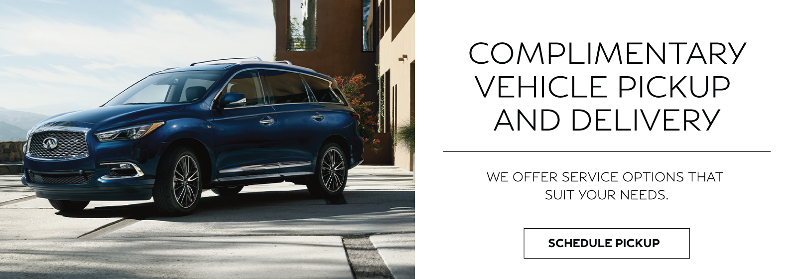 Complimentary Vehicle Pick up and Delivery.