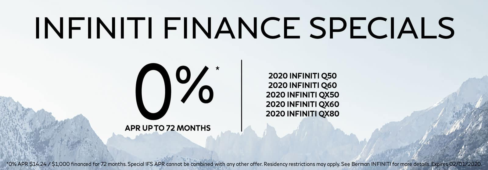 0% APR financing for up to 72 months on all 2020 INFINITI Models. For well-qualified buyers. Restrictions may apply. See retailer for complete details. Offer ends 02/01/2021.