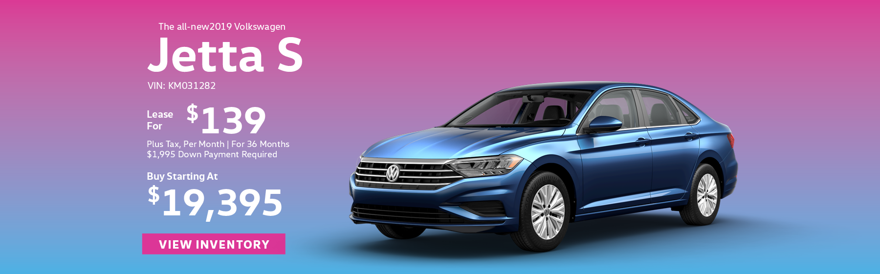 Get the all-new 2019 Volkswagen Jetta S, starting at $19,395, or lease for $139 per month, plus tax for 36 months. Click here to view inventory.
