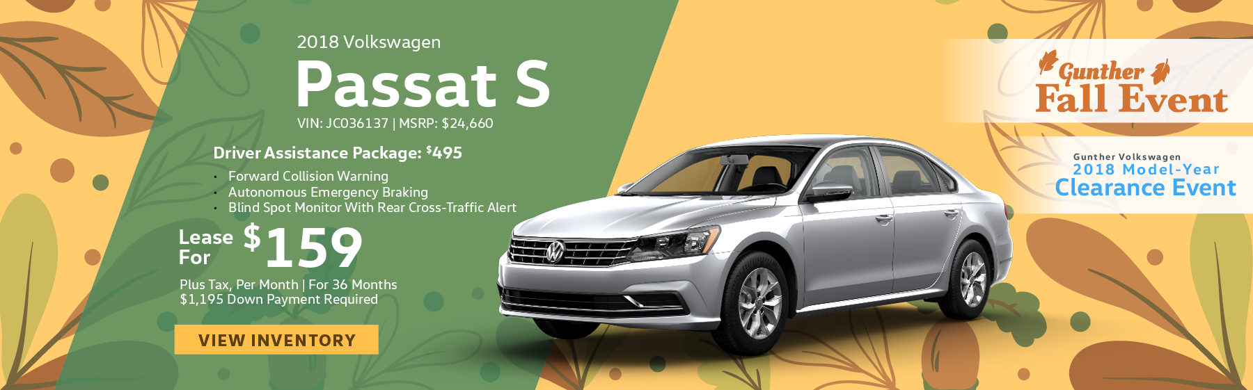 Lease the 2018 Volkswagen Passat S for $159 per month, plus tax for 36 months. Optional Driver Assistance Package for $495 includes Forward Collision Warning, Autonomous Emergency Braking, and Blind Spot Monitor With Rear Cross-Traffic Alert. Click here to view inventory.