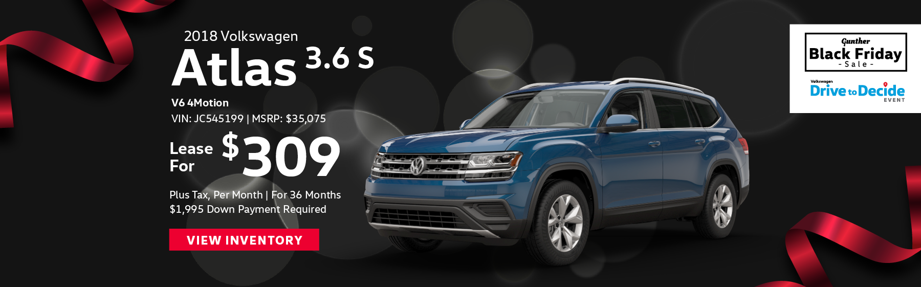Lease the 2018 Volkswagen Atlas 3.6 S for $309 per month, plus tax for 36 months. Click here to view inventory.