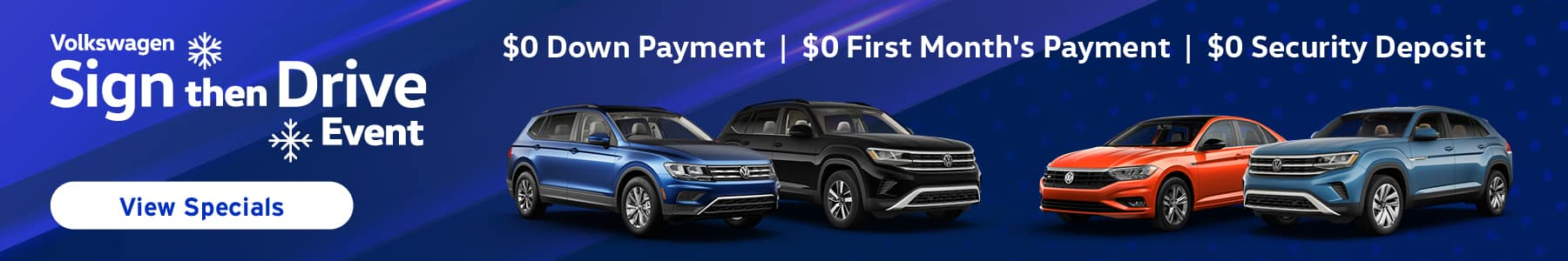 Volkswagen Sign the Drive Event. $0 Down payment, $0 first month's payment, $0 security deposit. Click to tap to view specials.