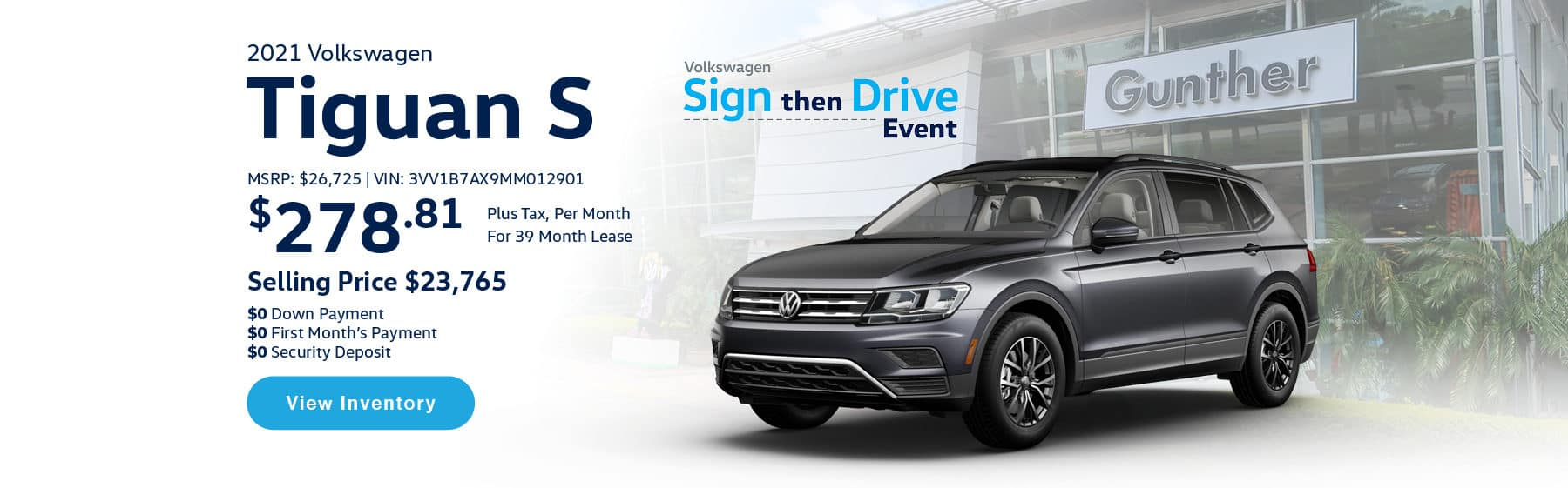 Lease the 2021 Tiguan S for $278.81 per month, plus tax for 39 months. Selling price is $23,765. $0 Down Payment, $0 First Month's Payment, $0 Security Deposit. $26,725 MSRP. Vin #: 3VV1B7AX9MM012901. Click or tap here to visit our inventory.