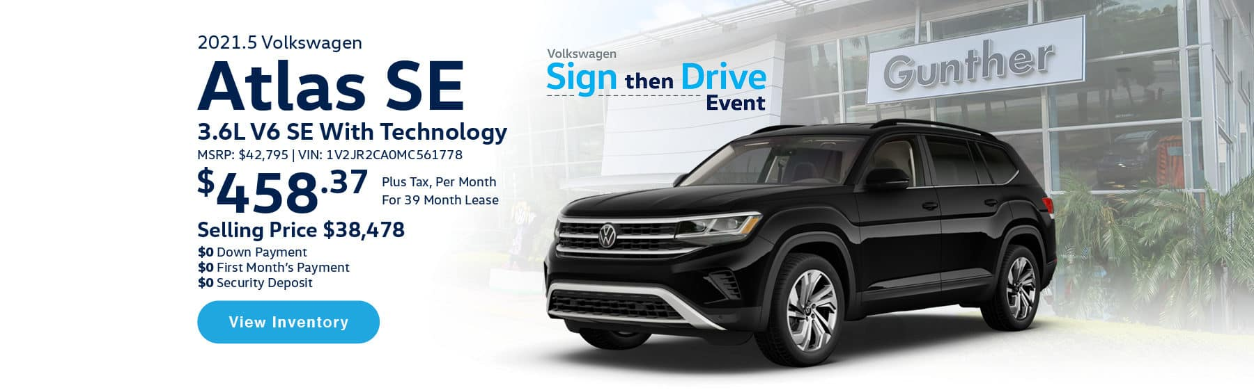 Lease the 2021.5 Atlas 3.6L V6 SE w/Technology for $458.37 per month, plus tax for 39 months. Selling price is $38,478. $0 Down Payment, $0 First Month's Payment, $0 Security Deposit. $42,795 MSRP. Vin #: 1V2JR2CA0MC561778. Click or tap here to visit our inventory.
