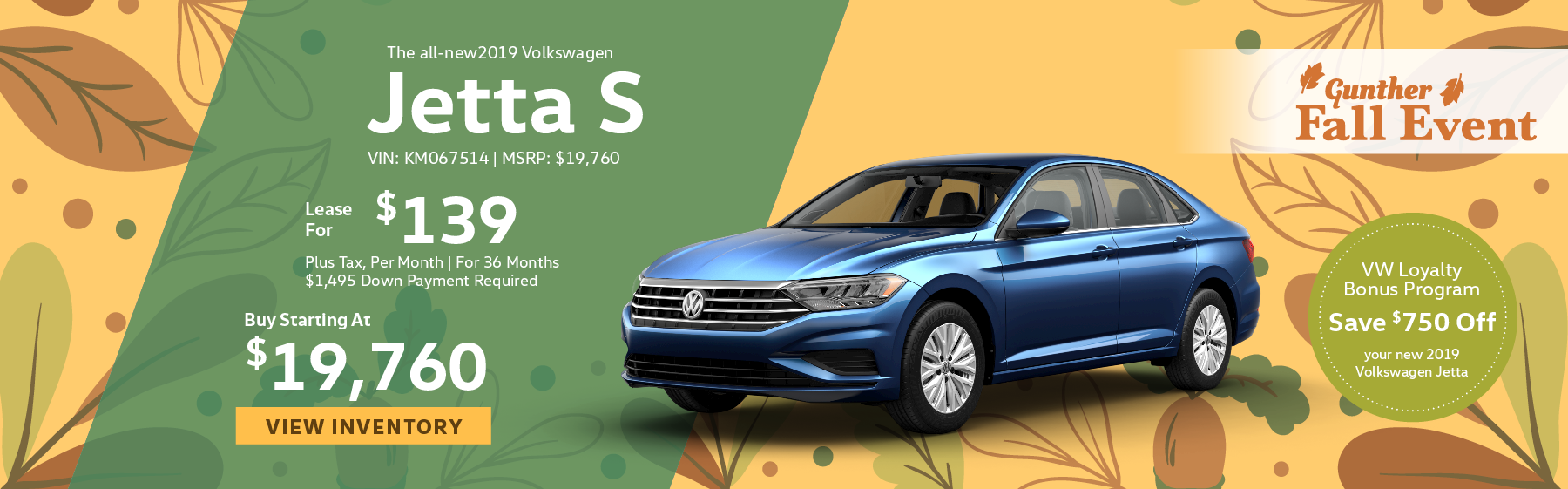 Lease the all-new 2019 Volkswagen Jetta S for $139 plus tax for 36 months. $1,495 Down payment required. Buy starting at $19,760. Save $750 off your new 2019 Volkswagen Jetta at Gunther Volkswagen of Coconut Creek.