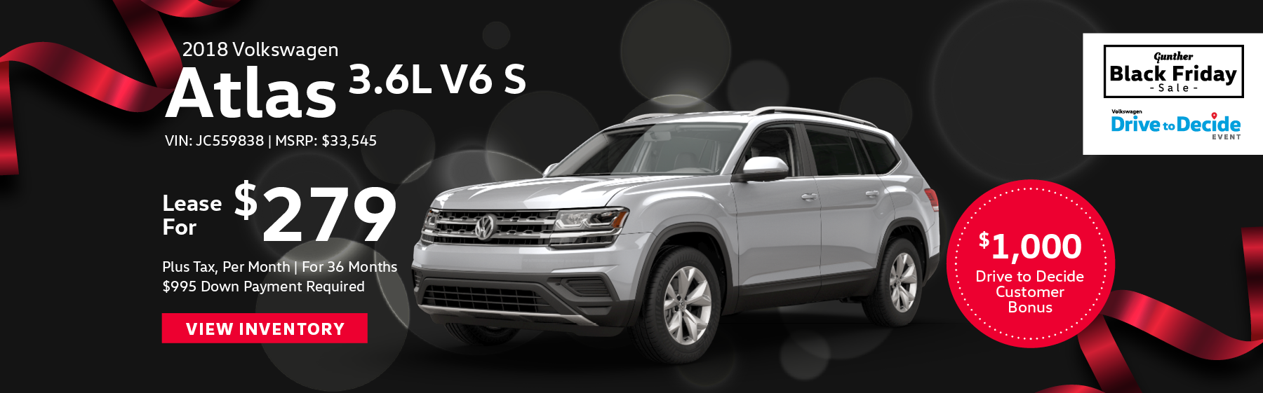 Lease the 2018 Volkswagen Atlas 3.6L V6 S for $279 plus tax for 36 months. $995 Down payment required.