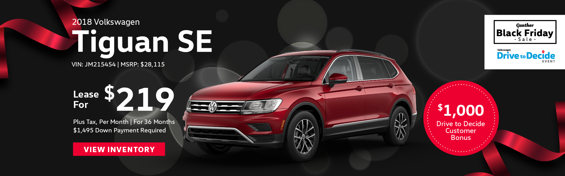 Lease the 2018 Volkswagen Tiguan SE for $219 plus tax for 36 months. $1,495 Down payment required.