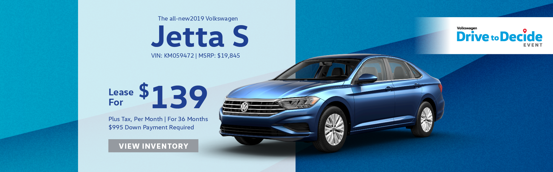 Lease the all-new 2019 Volkswagen Jetta S for $139 plus tax for 36 months. $995 Down payment required.
