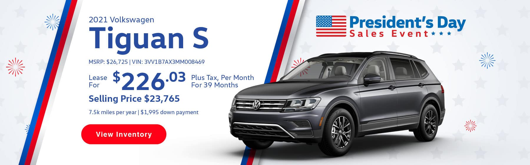 Lease the 2021 Tiguan S for $226.03 per month, plus tax for 39 months. Selling price is $23,765. 7,500 miles per year. $1,995 down payment. $26,725 MSRP. Vin #: 3VV1B7AX3MM008469.