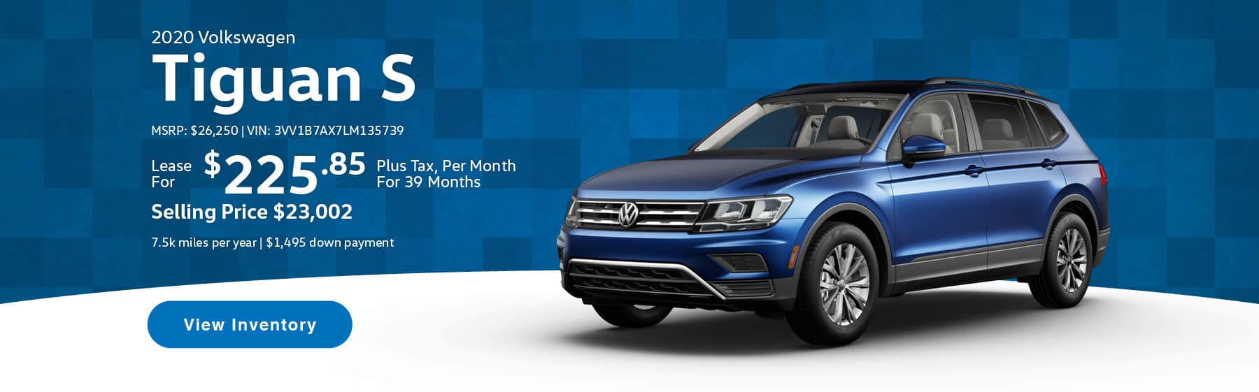 Lease the 2020 Tiguan S for $225.85 per month, plus tax for 39 months.