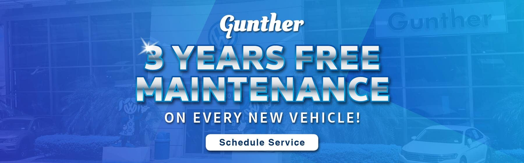 Gunther 3 years free maintenance on every new vehicle! Click here to schedule service.