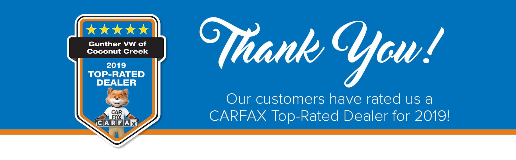Thank you! Our customers have rated us a CARFAX Top-Rated Dealer for 2019!