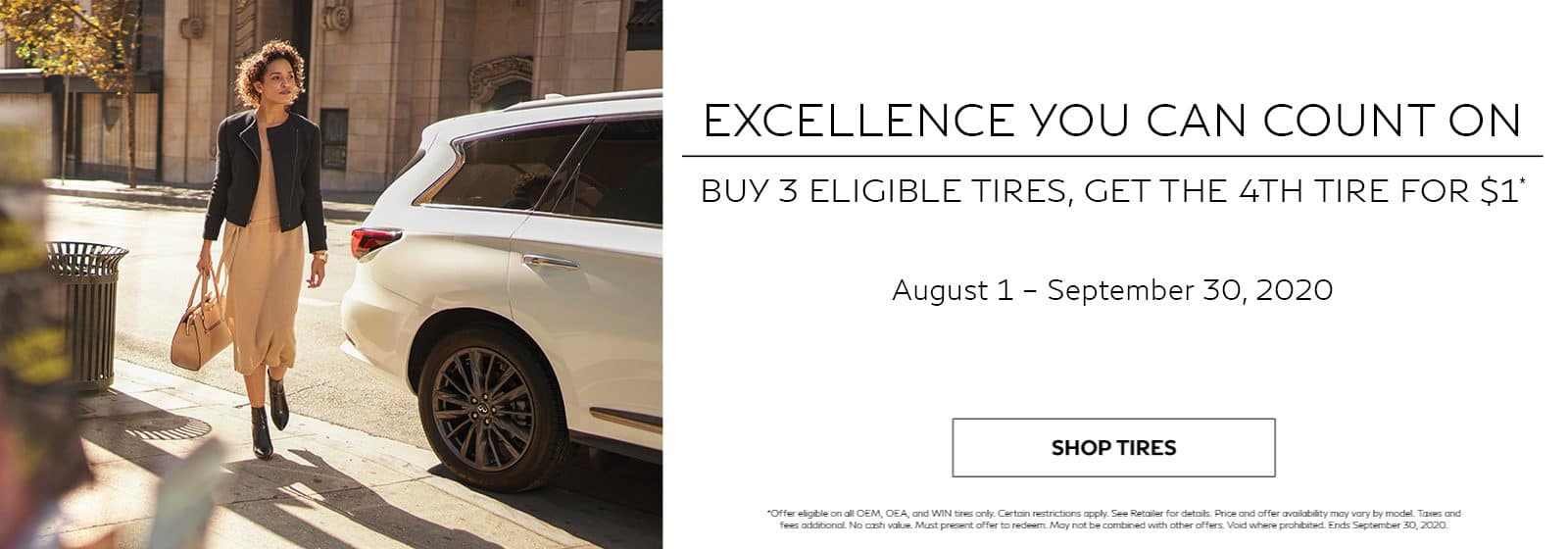 Excellence you can count on. Buy 3 Eligible tires, get the 4th tire for $1. Offer ends September 30, 2020. Restrictions may apply. See retailer for complete details.