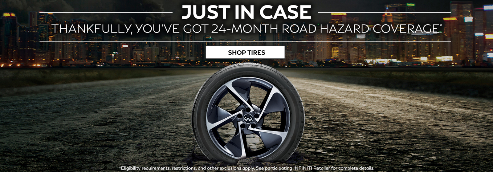 Just in case. Thankfully, you've got 24-month road hazard coverage. Click to shop tires.