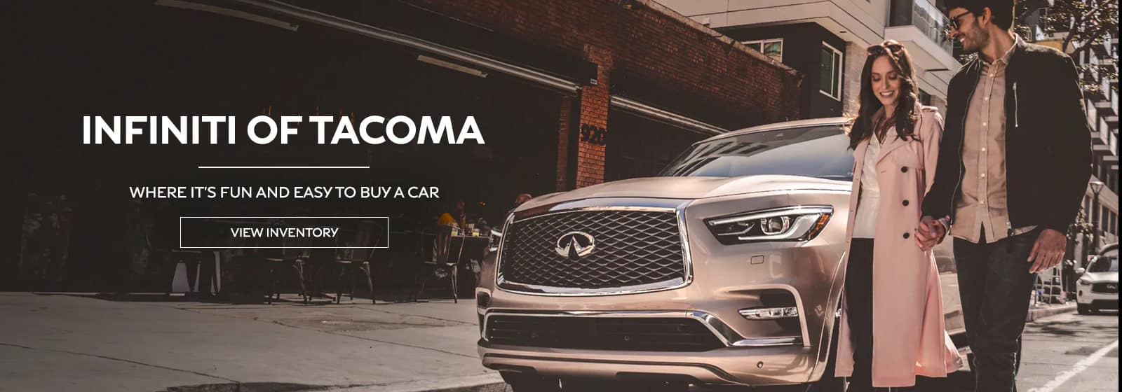 INFINITI of Tacoma Where it's fun and easy to buy a car -view inventory-
