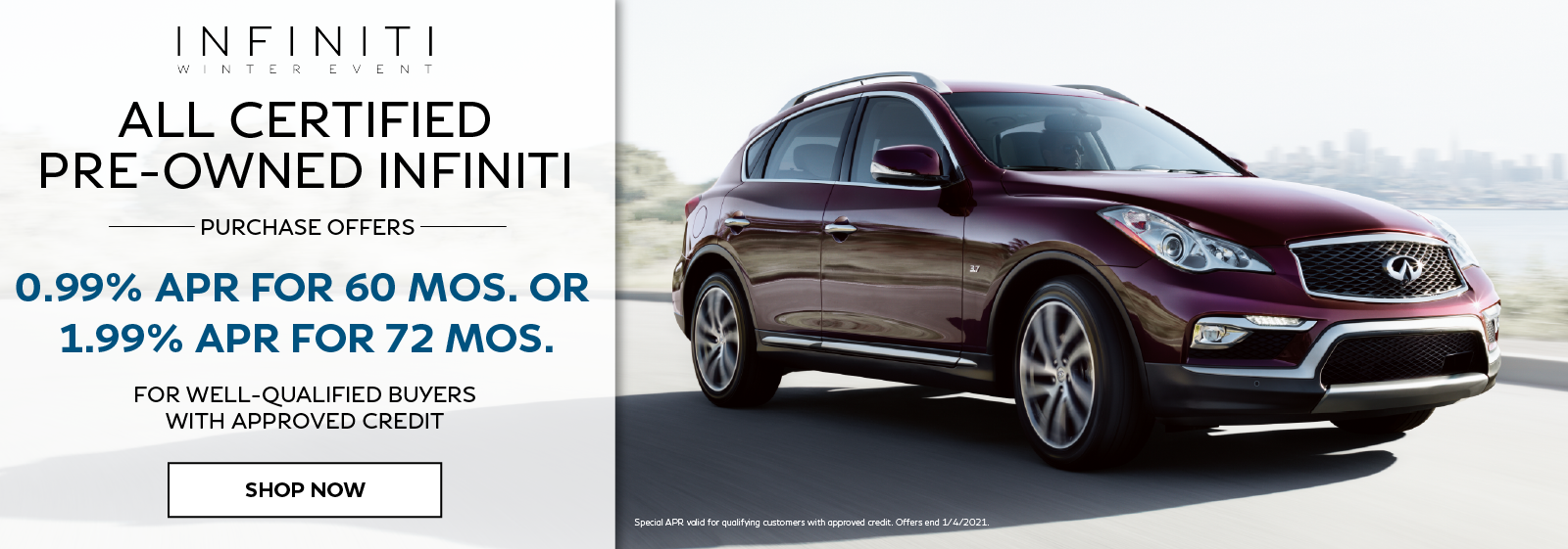 Well-qualified buyers get 0.99% APR for 60 months or 1.99% APR for 72 months on all certified pre-owned INFINITI. Click to shop now.