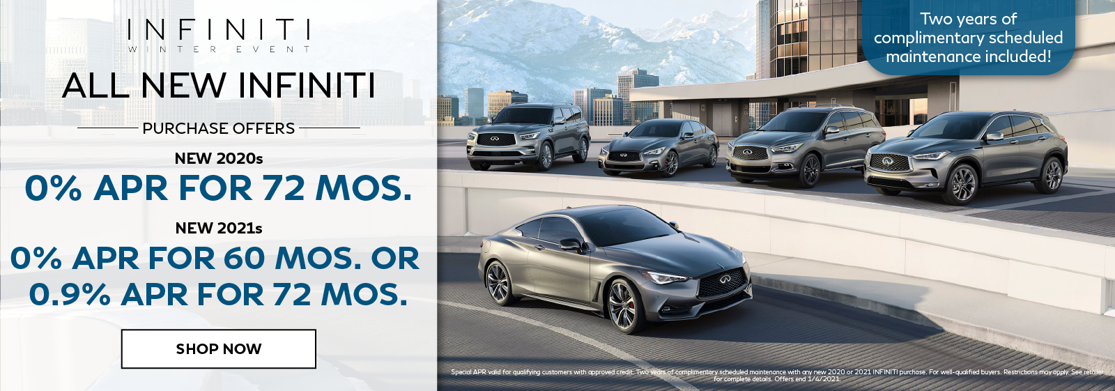 Well-qualified buyers get 0% APR for 72 months on all new 2020 INFINITI or 0% APR for 60 months or 0.9% APR for 72 months on all new 2021 INFINITI. Click to shop now.