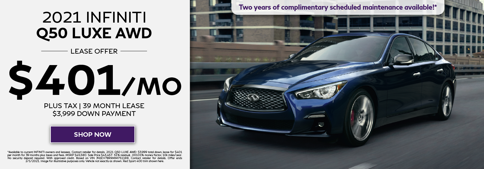 Well-qualified lessees can lease a new 2021 INFINITI Q50 LUXE AWD for $401 per month for 39 months plus get two years complimentary scheduled maintenance. Click to shop now.