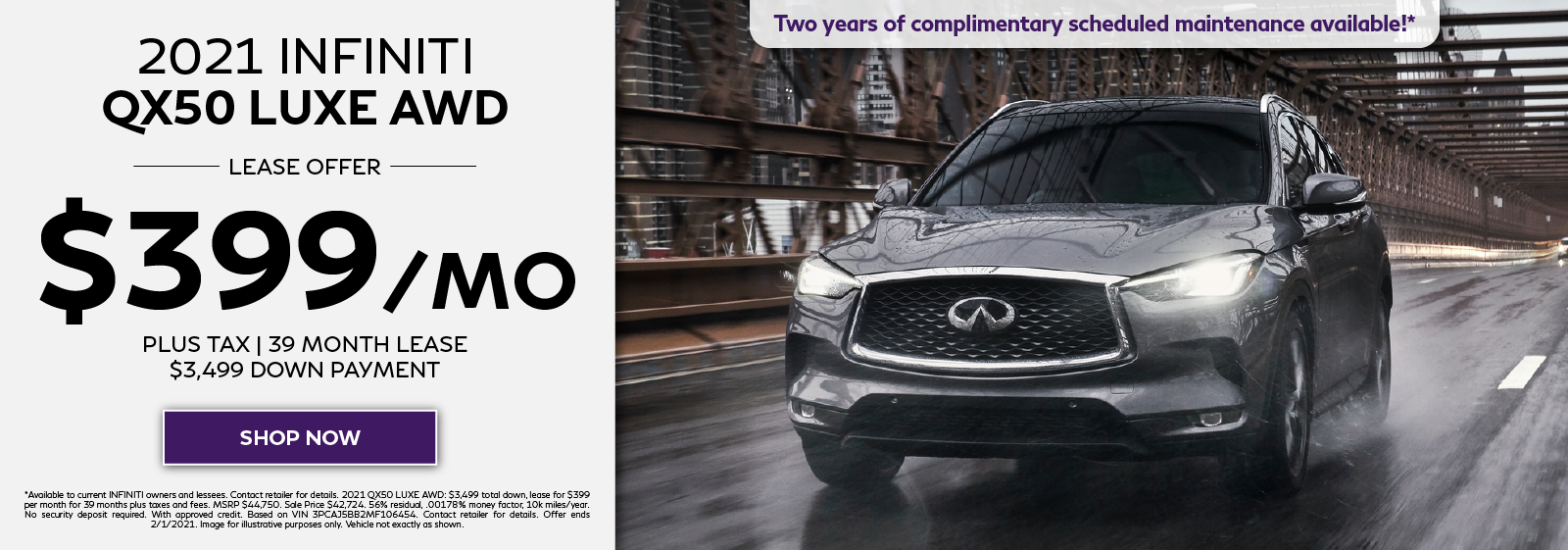 Well-qualified lessees can lease a new 2021 INFINITI QX50 LUXE AWD for $399 per month for 39 months plus get two years complimentary scheduled maintenance. Click to shop now.