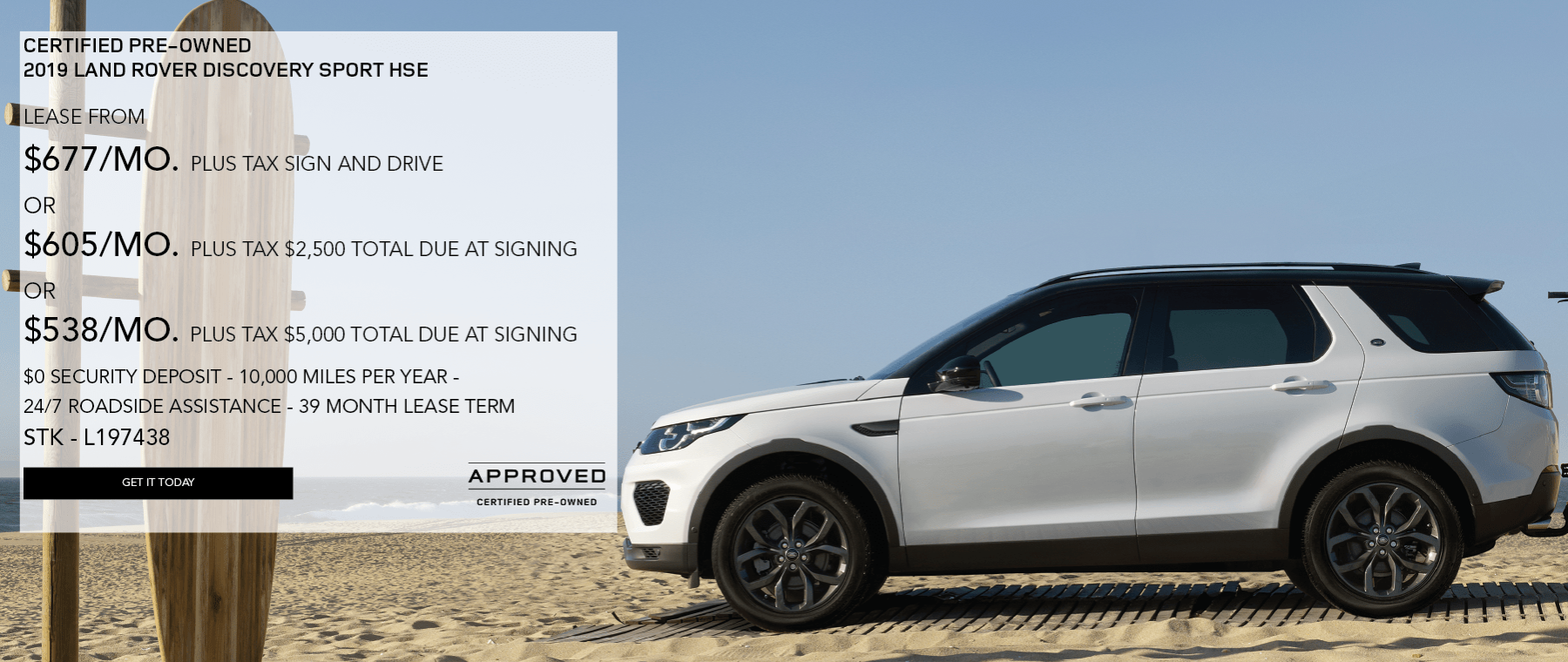 CERTIFIED PRE-OWNED 2019 LAND ROVER DISCOVERY SPORT HSE. LEASE FROM $693 PER MONTH PLUS TAX SIGN AND DRIVE. OR $625 PER MONTH. PLUS TAX WITH 2,500 TOTAL DUE AT SIGNING. OR $558 PER MONTH. WITH $5,000 TOTAL DUE AT SIGNING. $0 SECURITY DEPOSIT. 10,000 MILES PER YEAR. 24/7 ROADSIDE ASSISTANCE. 39 MONTH. LEASE TERM STOCK NUMBER L197497. WHITE DISCOVERY SPORT PARKED ON THE BEACH WITH A BIKE RACK ACCESSORY ATTACHED TO THE REAR OF THE VEHICLE.