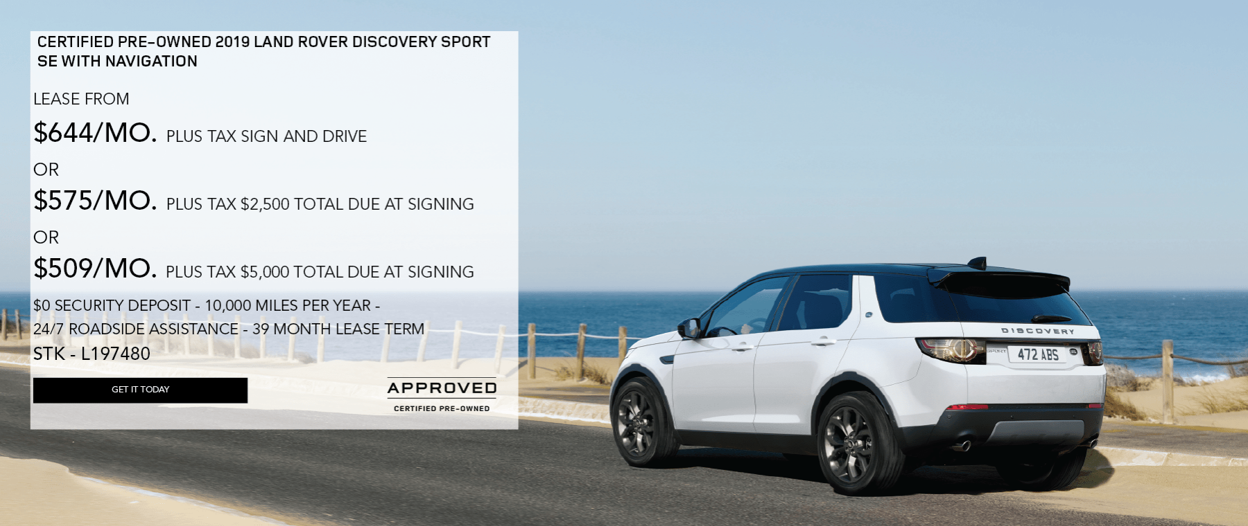 CERTIFIED PRE-OWNED 2019 LAND ROVER DISCOVERY SPORT SE. LEASE FROM $644PER MONTH PLUS TAX SIGN AND DRIVE. OR $575 PER MONTH. PLUS TAX WITH 2,500 TOTAL DUE AT SIGNING. OR $509 PER MONTH. WITH $5,000 TOTAL DUE AT SIGNING. $0 SECURITY DEPOSIT. 10,000 MILES PER YEAR. 24/7 ROADSIDE ASSISTANCE. 39 MONTH. LEASE TERM STOCK NUMBER L197480. WHITE DISCOVERY SPORT DRIVING DOWN ROAD NEAR BEACH.