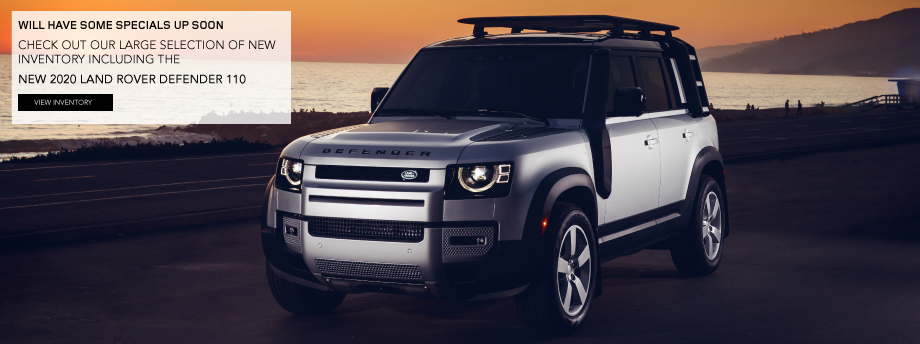 WILL HAVE SOME SPECIALS UP SOON. CHECK OUT OUR LARGE SELECTION OF NEW INVENTORY INCLUDING THE NEW 2020 LAND ROVER DEFENDER 110. VIEW INVENTORY. SILVER LAND ROVER DEFENDER 110 PARKED ON BEACH.