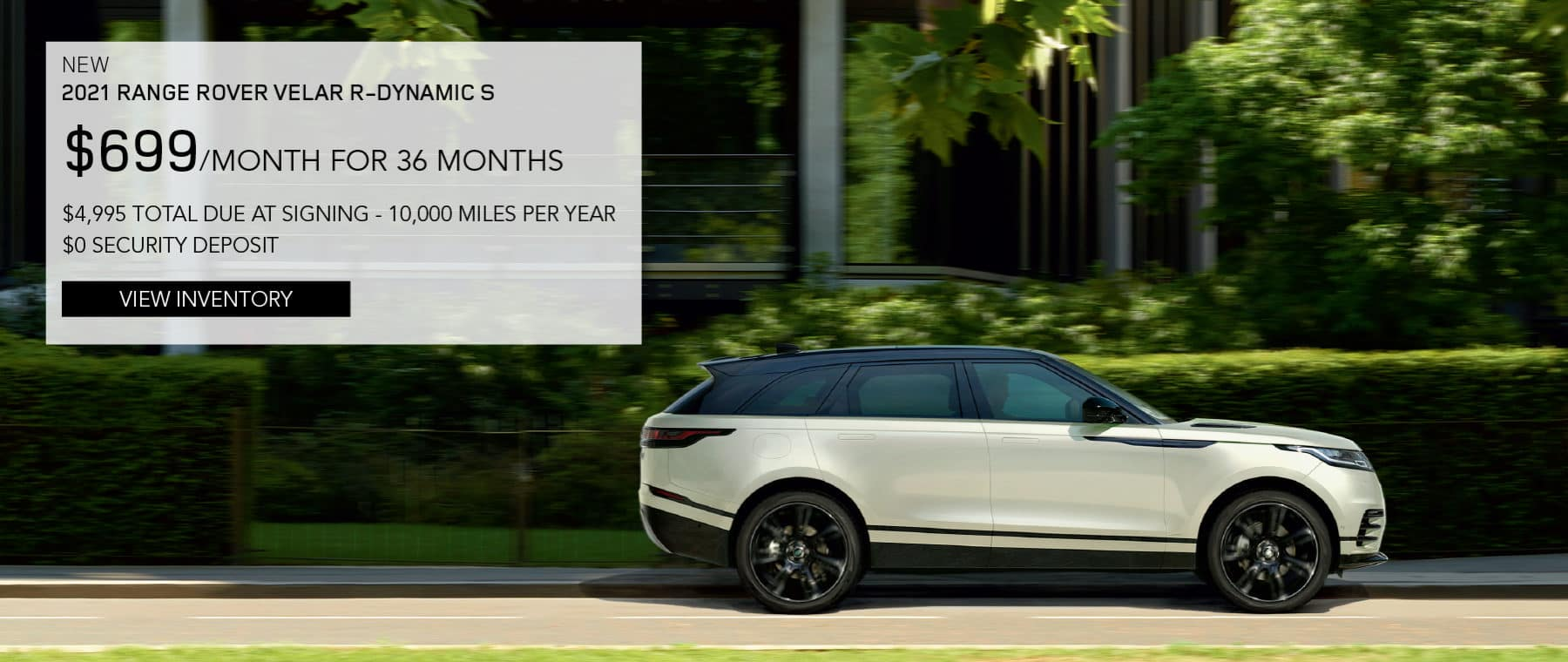 NEW 2021 RANGE ROVER VELAR R-DYNAMIC S. $699 PER MONTH. 36 MONTH LEASE TERM. $4,995 CASH DUE AT SIGNING. $0 SECURITY DEPOSIT. 10,000 MILES PER YEAR. EXCLUDES RETAILER FEES, TAXES, TITLE AND REGISTRATION FEES, PROCESSING FEE AND ANY EMISSION TESTING CHARGE. ENDS 8/2/2021. VIEW INVENTORY. SILVER RANGE ROVER VELAR PARKED IN CITY.