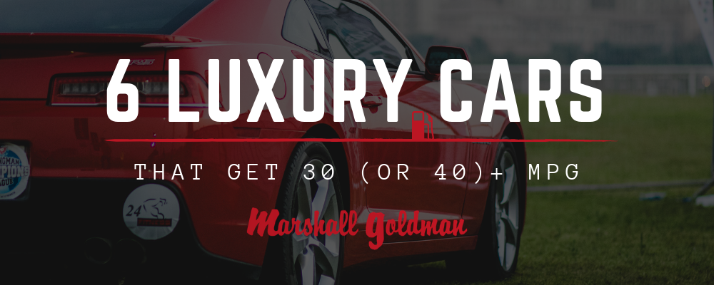Luxury Cars that Get More than 30 or 40 MPGs