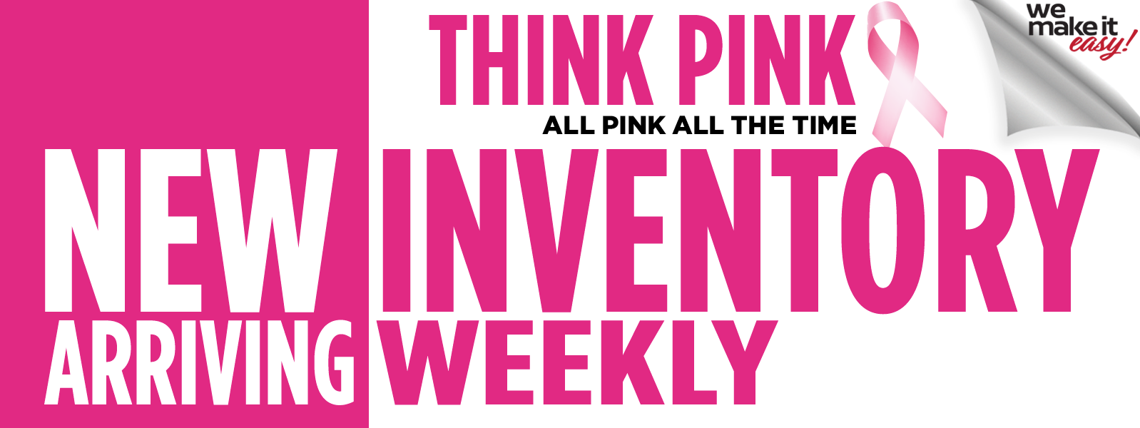 Think Pink New Inventory Arriving Weekly