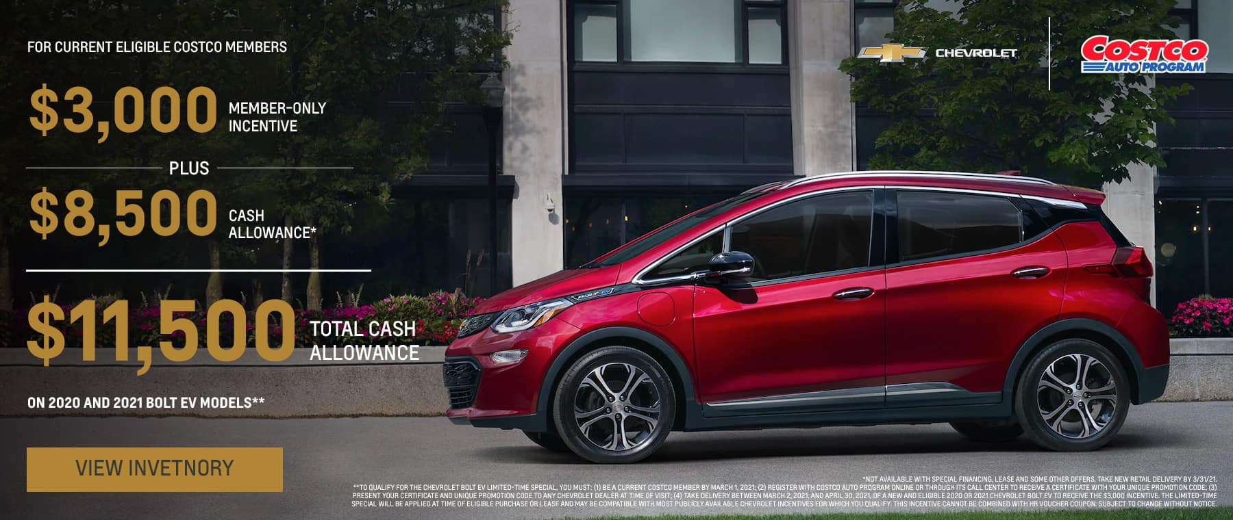 For Current Eligible Costco Members $3,000 Member-Only Incentive + $8,500 Cash Allowance* | $11,500 Total Cash Allowance, On 2020 and 2021 Bolt EV models**