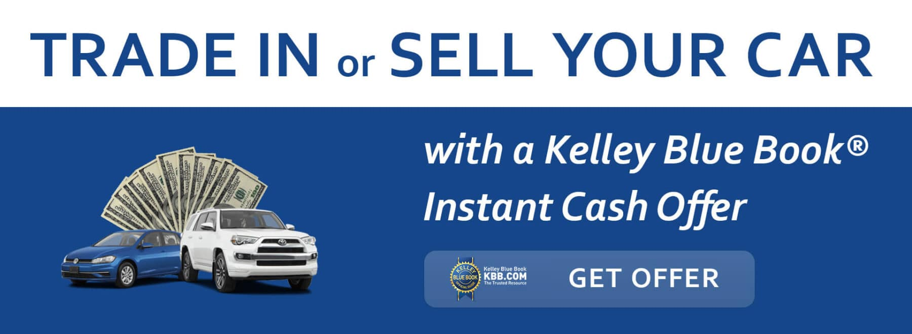 Trade in or sell with a Kelly Blue Book Instant Cash Offer!