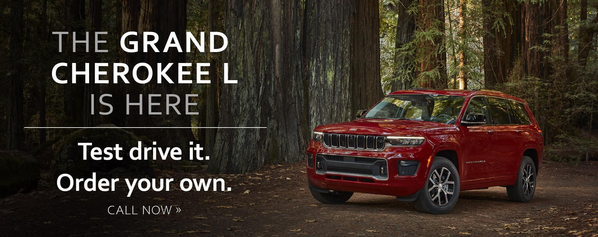 THE GRAND CHEROKEE L IS HERE TEST DRIVE IT. ORDER RYOUR OWN. CALL NOW