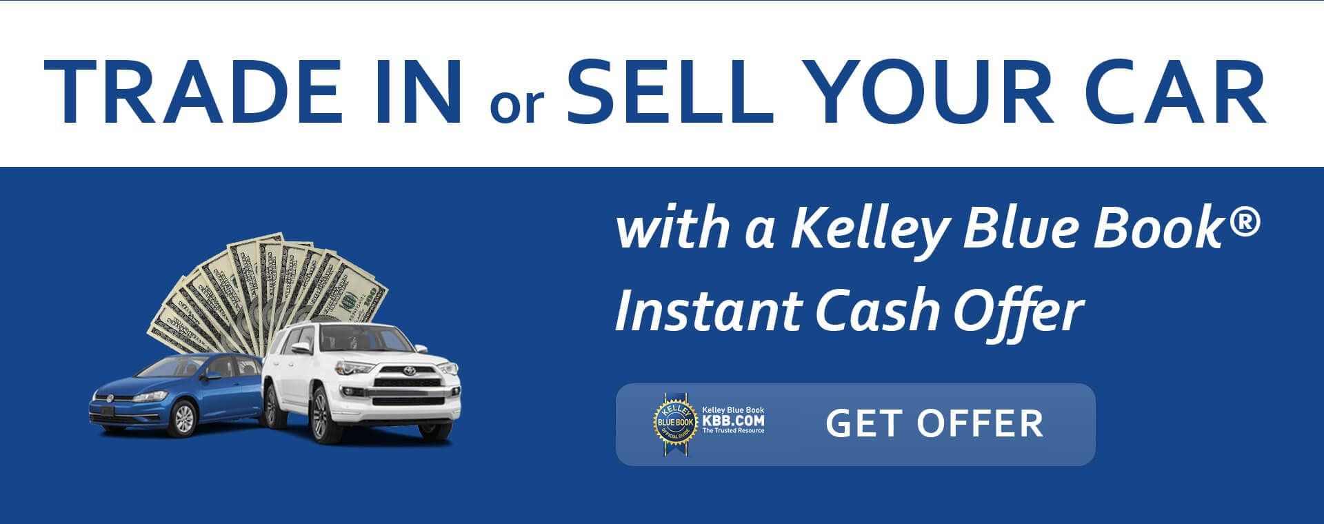 TRADE IN or SELL YOUR CAR with Kelley Blue Book Instant Cash Offer Get Offer