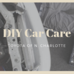 Toyota of N. Charlotte talks about must have tools for DIY Car Care